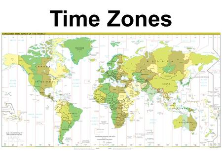 Time Zones. What is a Time Zone? Why do We Need Standard Time? Before the late 1800s, towns and cities would set their own times based on the sun Due.