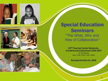 "1 Special Education Seminars ""The What, Why and How of Collaboration"" UFT Teacher Center Networks, Conferences & Seminars 2006-2007 52 Broadway New York,"