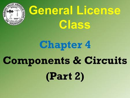 General License Class Chapter 4 Components & Circuits (Part 2)