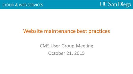 Website maintenance best practices CMS User Group Meeting October 21, 2015.