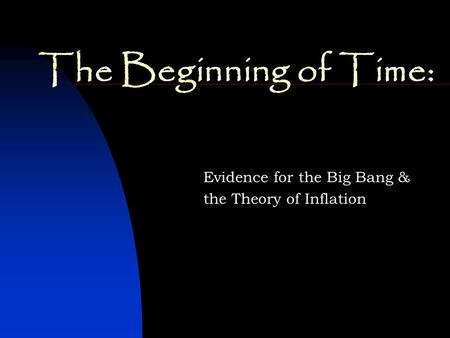 The Beginning of Time: Evidence for the Big Bang & the Theory of Inflation.