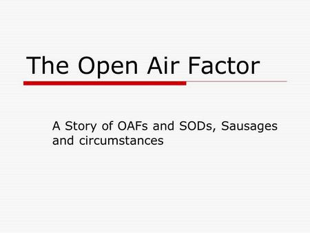 The Open Air Factor A Story of OAFs and SODs, Sausages and circumstances.