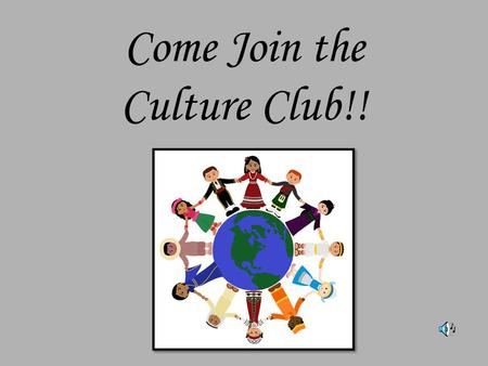 Come Join the Culture Club!!. I see trees of green,
