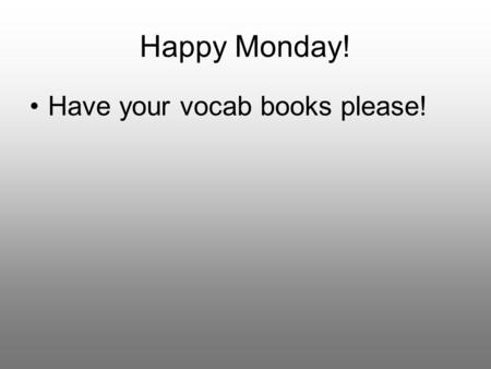 Happy Monday! Have your vocab books please!. Langston Hughes (1902- 1967) Please turn to page 461.