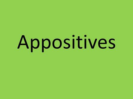 Appositives. An appositive is a word or group of words that renames the noun or pronoun that comes before it. My pet, a magical unicorn, is trained to.