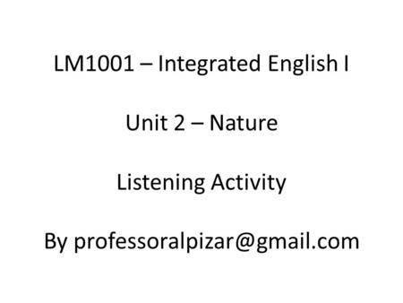 LM1001 – Integrated English I Unit 2 – Nature Listening Activity By