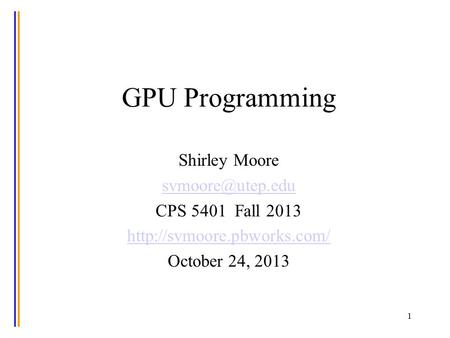 GPU Programming Shirley Moore CPS 5401 Fall 2013