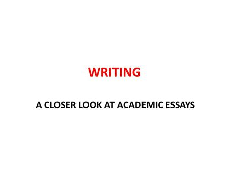 WRITING A CLOSER LOOK AT ACADEMIC ESSAYS. The Introduction Every essay needs an introduction. The role of an introduction is to make the reader want to.