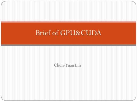 Chun-Yuan Lin Brief of GPU&CUDA. What is GPU? Graphics Processing Units 2015/12/16 2 GPU.