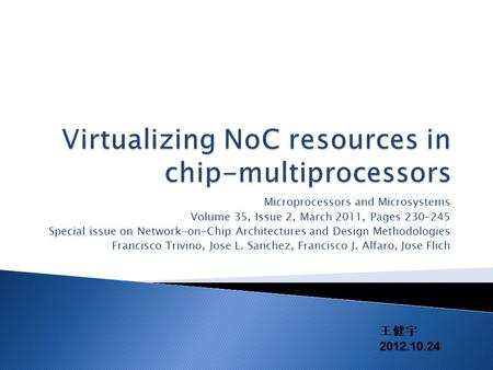 Microprocessors and Microsystems Volume 35, Issue 2, March 2011, Pages 230–245 Special issue on Network-on-Chip Architectures and Design Methodologies.