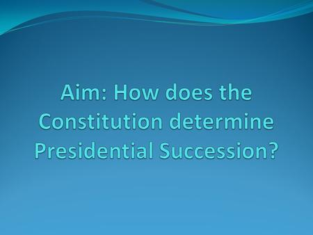 Presidential Succession Article 2 Section 1 Clause 6 called for the Vice President to take control of the power and duties of the President if the President.