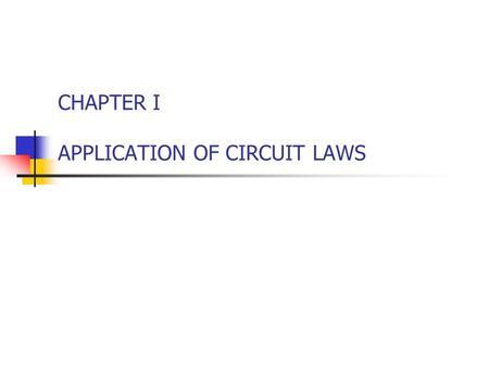 CHAPTER I APPLICATION OF CIRCUIT LAWS. 2 Introduction Generally, we require 3 steps to analyze AC Circuit Transform the circuit to the phasor / frequency.