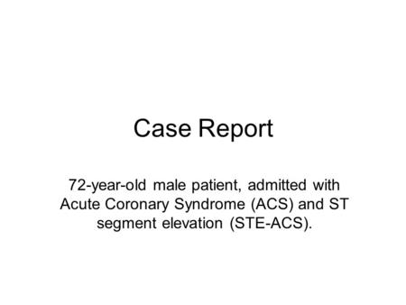 Case Report 72-year-old male patient, admitted with Acute Coronary Syndrome (ACS) and ST segment elevation (STE-ACS).