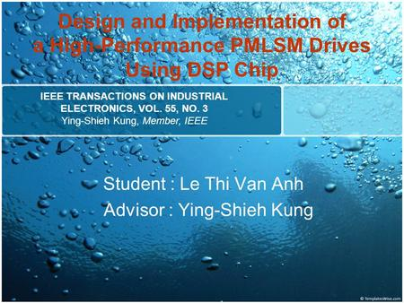 Design and Implementation of a High-Performance PMLSM Drives Using DSP Chip Student : Le Thi Van Anh Advisor : Ying-Shieh Kung IEEE TRANSACTIONS ON INDUSTRIAL.