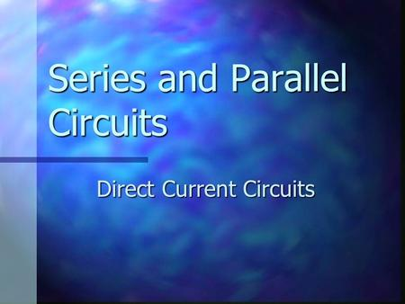 Series and Parallel Circuits Direct Current Circuits.