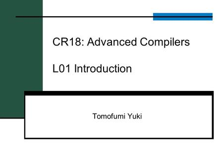 CR18: Advanced Compilers L01 Introduction Tomofumi Yuki.