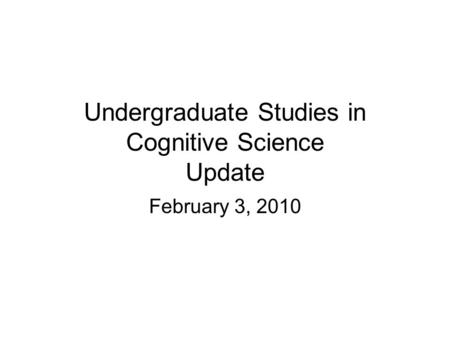 Undergraduate Studies in Cognitive Science Update February 3, 2010.