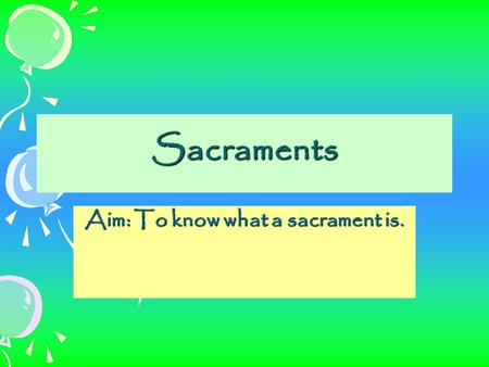Aim: To know what a sacrament is.