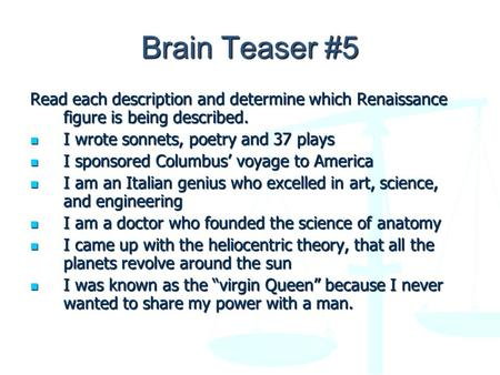 Brain Teaser #5 Read each description and determine which Renaissance figure is being described. I wrote sonnets, poetry and 37 plays I wrote sonnets,