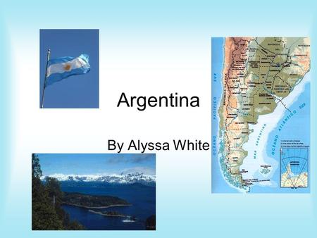 Argentina By Alyssa White. Argentina's flag The flag is light blue on top, white in the middle and light blue on the bottom with a sun on the white strip.