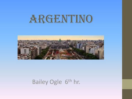 Argentino Bailey Ogle 6 th hr.. Neighboring Countries.