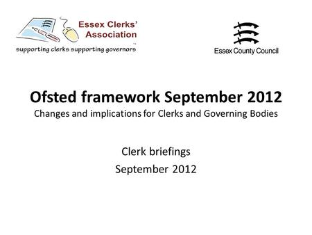 Ofsted framework September 2012 Changes and implications for Clerks and Governing Bodies Clerk briefings September 2012.