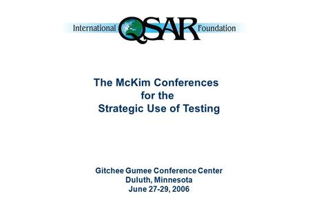 The McKim Conferences for the Strategic Use of Testing Gitchee Gumee Conference Center Duluth, Minnesota June 27-29, 2006.