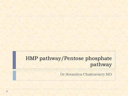 HMP pathway/Pentose phosphate pathway Dr.Soumitra Chakravarty MD.