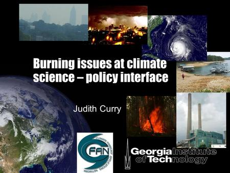 Burning issues at climate science – policy interface Judith Curry.