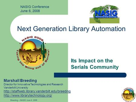 Breeding – NASIG June 6, 2008 Next Generation Library Automation Its Impact on the Serials Community Marshall Breeding Director for Innovative Technologies.