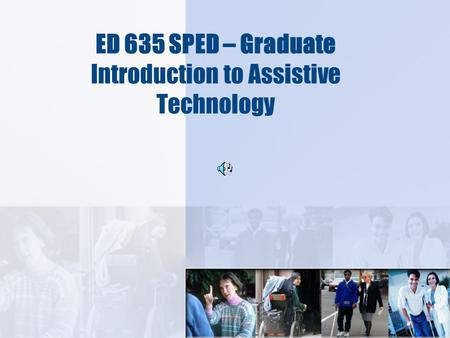 ED 635 SPED – Graduate Introduction to Assistive <strong>Technology</strong>.