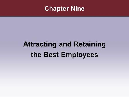 Chapter Nine Attracting and Retaining the Best Employees.
