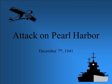 Attack on Pearl Harbor December 7 th, 1941 Planning the Attack Plan to attack Pearl Harbor was discussed as early as March of 1940 The strategy was written.