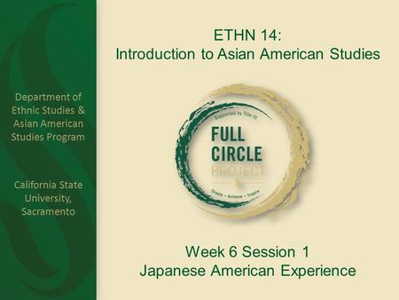 Department of Ethnic Studies & Asian American Studies Program California State University, Sacramento ETHN 14: Introduction to Asian American Studies Week.