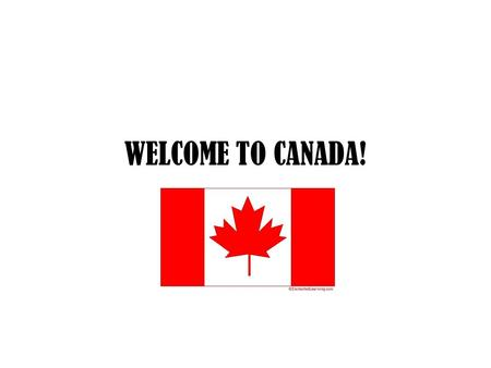 WELCOME TO CANADA!.