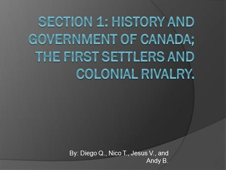 By: Diego Q., Nico T., Jesus V., and Andy B.. Main ideas  The French and British settlements greatly influenced Canada's political development. ---------------------------------