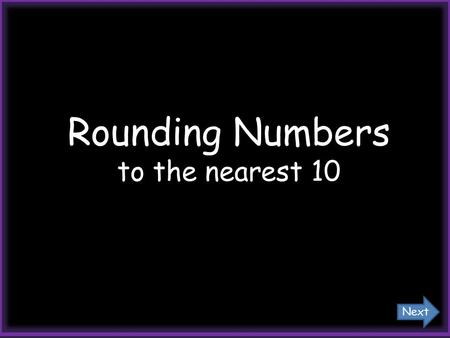 Rounding Numbers to the nearest 10 Next Rounding numbers means to get close to the exact number. It's used when we estimate. Next.