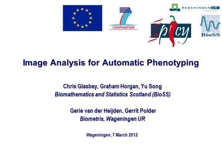 Image Analysis for Automatic Phenotyping Chris Glasbey, Graham Horgan, Yu Song Biomathematics and Statistics Scotland (BioSS) Gerie van der Heijden, Gerrit.