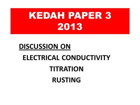 KEDAH PAPER 3 2013 DISCUSSION ON ELECTRICAL CONDUCTIVITY TITRATION RUSTING.