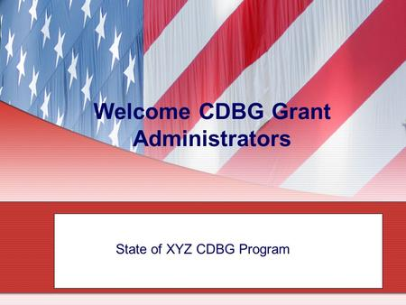 1 Welcome CDBG Grant Administrators Successful Administration State of XYZ CDBG Programf the Community Development Block Grant (CDBG) Program.