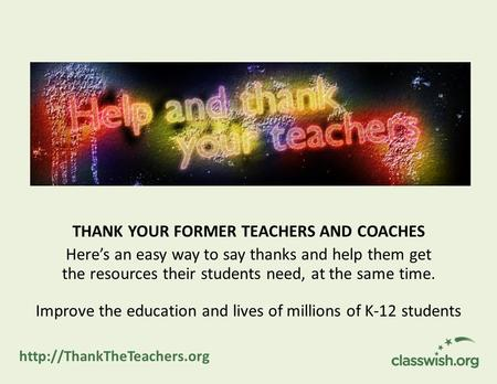 THANK YOUR FORMER TEACHERS AND COACHES Here's an easy way to say thanks and help them get the resources their students need, at the same time. Improve.