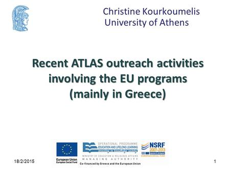 Christine Kourkoumelis University of Athens Recent ATLAS outreach activities involving the EU programs (mainly in Greece) 118/2/2015C.Kourkoumelis,UoA.