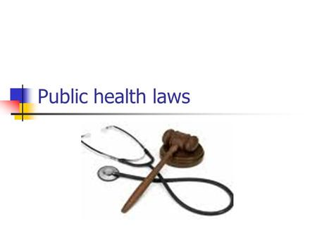 Public health laws. What are public health laws and their function? Public health laws concern the health of a population rather than that of the individual.