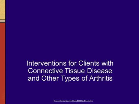 Elsevier items and derived items © 2006 by Elsevier Inc. Interventions for Clients with Connective Tissue Disease and Other Types of Arthritis.