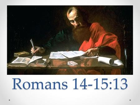 "Romans 14-15:13. ""Strong"" vs. ""Weak"" ✝ Describe a ""strong"" Christian. ✝ Describe a ""weak"" Christian ✝ Strong – sure ✝ Weak – Not so sure."