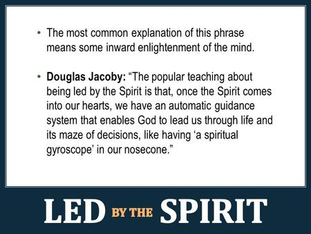 "The most common explanation of this phrase means some inward enlightenment of the mind. Douglas Jacoby: ""The popular teaching about being led by the Spirit."