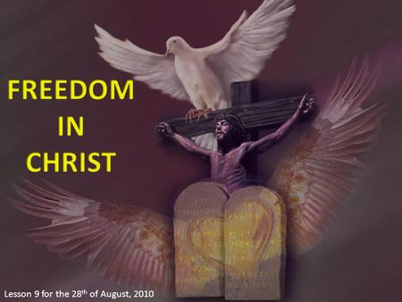 "Lesson 9 for the 28 th of August, 2010. Who are free? ""Therefore, there is now no condemnation for THOSE WHO ARE IN Christ Jesus"" (Romans, 8: 1) Only."