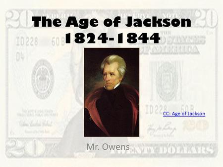 The Age of Jackson 1824-1844 Mr. Owens CC: Age of Jackson.