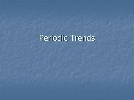 Periodic Trends. What is a trend? A trend is a predictable change in a particular direction. A trend is a predictable change in a particular direction.