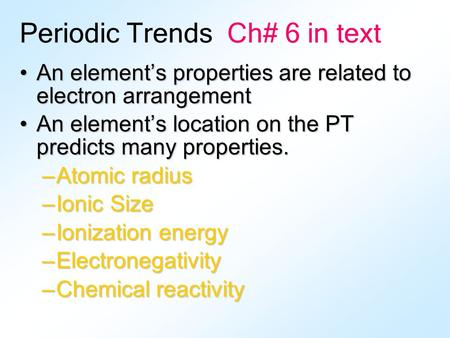 An element's properties are related to electron arrangementAn element's properties are related to electron arrangement An element's location on the PT.